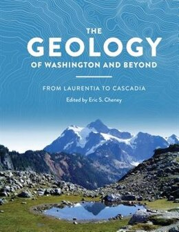 Book The Geology of Washington and Beyond: From Laurentia to Cascadia by Eric Swenson Cheney