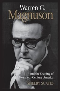 Book Warren G. Magnuson and the Shaping of Twentieth-Century America by Shelby Scates