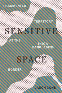 Book Sensitive Space: Fragmented Territory at the India-Bangladesh Border by Jason Cons