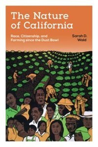 Book The Nature of California: Race, Citizenship, and Farming since the Dust Bowl by Sarah D. Wald