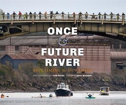 Book Once and Future River: Reclaiming the Duwamish by Tom Reese