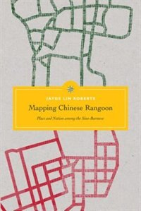Book Mapping Chinese Rangoon: Place and Nation among the Sino-Burmese by Jayde Lin Roberts