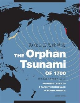 Book The Orphan Tsunami of 1700: Japanese Clues to a Parent Earthquake in North America by Brian F. Atwater