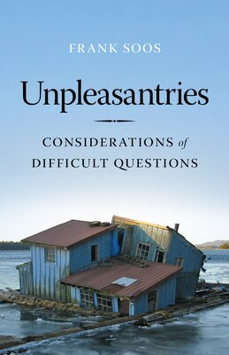 Book Unpleasantries: Considerations of Difficult Questions by Frank Soos