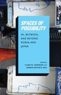 Book Spaces of Possibility: In, Between, and Beyond Korea and Japan by Clark W. Sorensen