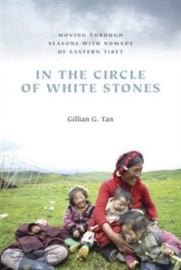 Book In the Circle of White Stones: Moving through Seasons with Nomads of Eastern Tibet by Gillian G. Tan