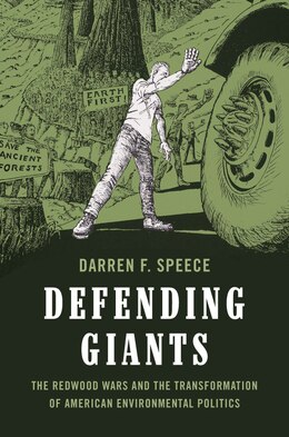 Book Defending Giants: The Redwood Wars and the Transformation of American Environmental Politics by Darren Frederick Speece