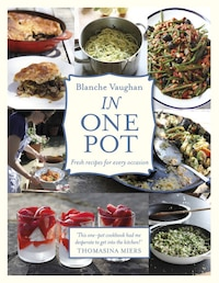 In One Pot: 100 Deliciously Simple, Fresh Recipes For Every Occasion