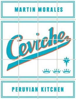 Book Ceviche: Peruvian Kitchen by Martin Morales