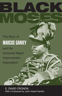 Book Black Moses: The Story of Marcus Garvey and the Universal Negro Improvement Association by E. David Cronon