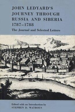 Book John Ledyard's Journey Through Russia And Siberia, 1787?1788: The Journal and Selected Letters by Stephen D. Watrous