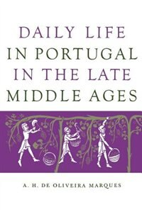 Book Daily Life in Portugal in the Late Middle Ages by A. H. De Oliveira Marques