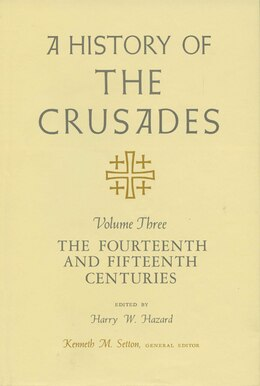 Book A History of the Crusades, Volume III: The Fourteenth and Fifteenth Centuries by Kenneth M. Setton