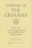 A History of the Crusades, Volume III: The Fourteenth and Fifteenth Centuries