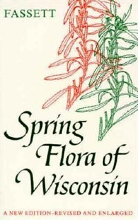 Spring Flora of Wisconsin: A Manual of Plants Growing without Cultivation and Flowering Before June…