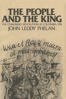 Book The People and the King: The Comunero Revolution in Colombia, 1781 by John Leddy Phelan