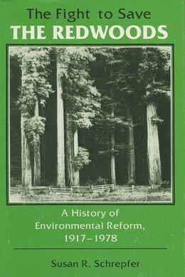 Book The Fight to Save the Redwoods: A History Of The Environmental Reform, 1917?1978 by Susan R. Schrepfer