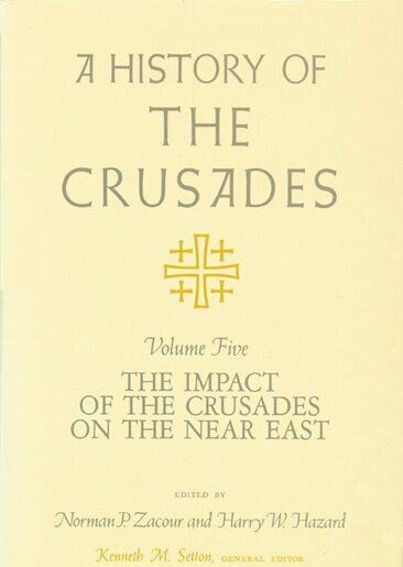 A History of the Crusades, Volume V: The Impact of the Crusades on the Near East de Kenneth M. Setton
