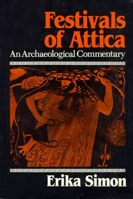 Book Festivals Of Attica: An Archaeological Commentary by Erika Simon