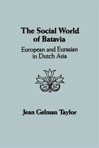 Book The Social World of Batavia: A History Of Dutch Asia by Jean Gelman Taylor