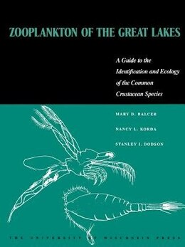 Book Zooplankton Of The Great Lakes: A Guide to the Identification and Ecology of the Common Crustacean… by Mary D. Balcer