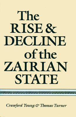 Book The Rise And Decline Of The Zairian State by Crawford Young