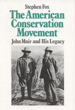 Book American Conservation Movement: John Muir And His Legacy by Stephen Fox