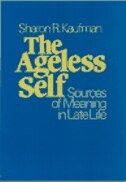 The Ageless Self: Sources of Meaning in Late Life