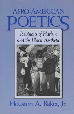 Book Afro-american Poetics: Revisions Of Harlem And The Black Aesthetic by Houston A. Baker