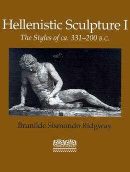 Book Hellenistic Sculpture I: The Styles Of Ca. 331?200 B.c. by Brunilde Sismondo Ridgway