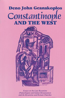 Book Constantinople And The West: Essays on the Late Byzantine (Palaeologan) and Italian Renaissances… by Deno John Geanakoplos