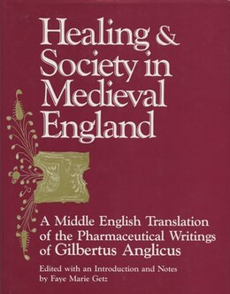 Book Healing and Society in Medieval England: A Middle English Translation of the Pharmaceutical… by Faye M. Getz