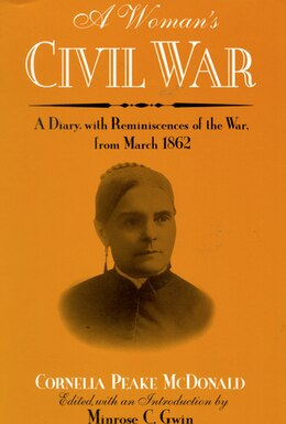 Book A Woman's Civil War: A Diary With Reminiscences Of The War, From March 1862 by Cornelia Peake Mcdonald