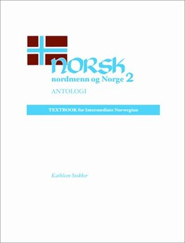 Book Norsk, nordmenn og Norge 2, Antologi: Textbook for Intermediate Norwegian by Kathleen Stokker