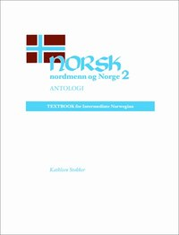 Norsk, nordmenn og Norge 2, Antologi: Textbook for Intermediate Norwegian