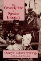 The Cossack Hero In Russian Literature: A Study in Cultural Mythology