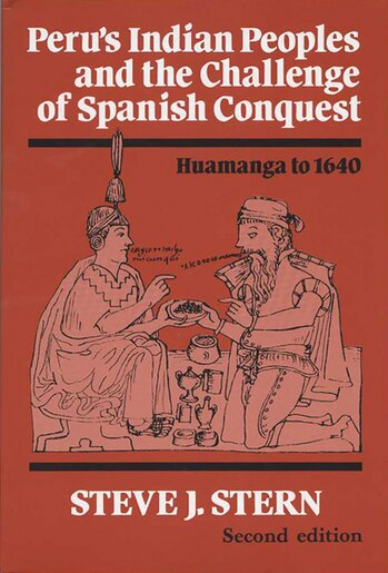 Peru's Indian Peoples And The Challenge Of Spanish Conquest: Huamanga To 1640 by Stern, Steve J.