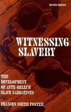 Witnessing Slavery: The Development Of Ante-Bellum Slave Narratives
