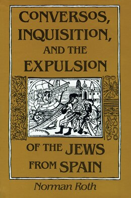 Book Conversos, Inquisition, and the Expulsion of the Jews from Spain: Of Jews From Spain by Norman Roth