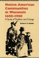 Book Native American Communities In Wisconsin, 1600?1960: A Study Of Tradition And Change by Robert E. Bieder