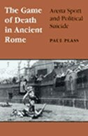 Book Game Of Death In Ancient Rome: Arena Sport And Political Suicide by Paul Plass