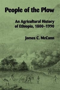 Book People Of The Plow: An Agricultural History Of Ethiopia, 1800?1990 by James C. McCann