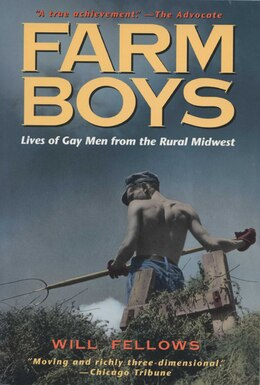 Book Farm Boys: Lives of Gay Men from the Rural Midwest by Will Fellows
