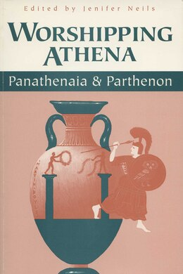 Book Worshipping Athena: Panathenaia And Parthenon by Jenifer Neils