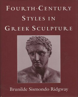 Book Fourth-Century Styles in Greek Sculpture by Brunilde S. Ridgway