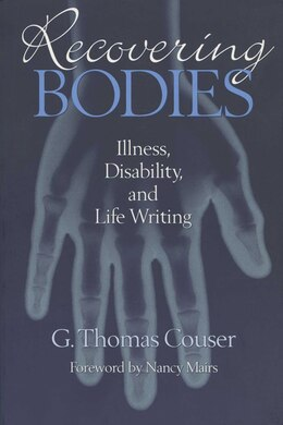 Book Recovering Bodies: Illness, Disability, and Life Writing by G. Thomas Couser
