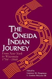 Book Oneida Indian Journey: From New York To Wisconsin, 1784?1860 by Laurence M. Hauptman
