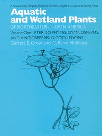 Aquatic And Wetland Plants Of Northeastern North America, Volume I: A Revised And Enlarged Edition…