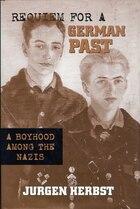 Requiem For A German Past: A Boyhood Among The Nazis