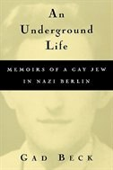 Book An Underground Life: Memoirs of a Gay Jew in Nazi Berlin by Gad Beck